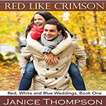 Red Like Crimson: Red, White and Blue Weddings, Book 1 (       UNABRIDGED) by Janice Thompson Narrated by Julie Lancelot