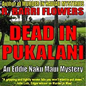 Dead in Pukalani: Eddie Naku Maui Mysteries, Book 1 | R. Barri Flowers