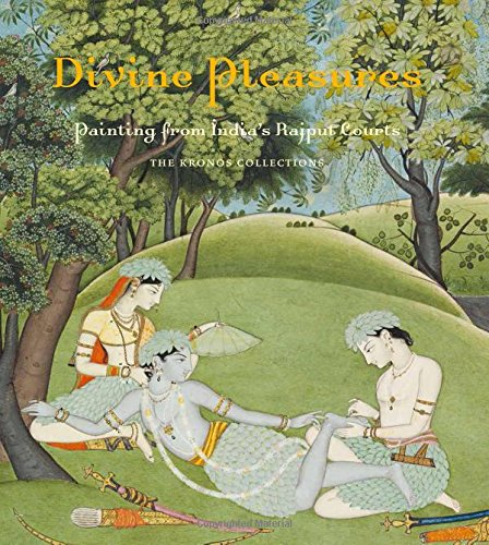 Divine Pleasures: Painting from India's Rajput Courts. The Kronos Collections