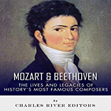 Mozart & Beethoven: The Lives and Legacies of History's Most Famous Composers (       UNABRIDGED) by Charles River Editors Narrated by Guy Veryzer