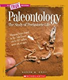 Susan Heinrichs Gray Paleontology: The Study of Prehistoric Life (True Books: Earth Science)