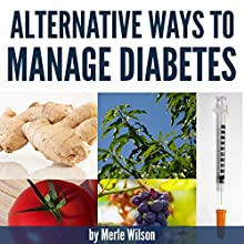 Alternative Ways to Manage Diabetes (       UNABRIDGED) by Merle Wilson Narrated by Michael May
