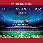 Billion-Dollar Ball: A Journey Through the Big-Money Culture of College Football | Gilbert M. Gaul