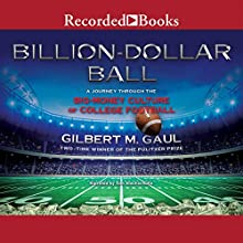 Billion-Dollar Ball: A Journey Through the Big-Money Culture of College Football (       UNABRIDGED) by Gilbert M. Gaul Narrated by Tom Stechschulte