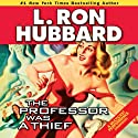 The Professor Was a Thief (       UNABRIDGED) by L. Ron Hubbard Narrated by R. F. Daley
