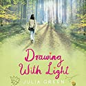 Drawing with Light Audiobook by Julia Green Narrated by Julia Green