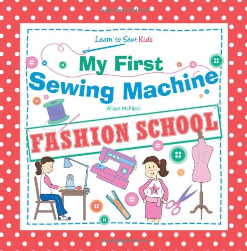 Why Should You Buy My First Sewing Machine: FASHION SCHOOL: Learn To Sew: Kids