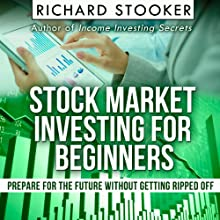 Stock Market Investing for Beginners: How Anyone Can Have a Wealthy Retirement by Ignoring Much of the Standard Advice and Without Wasting Time or Getting Scammed (       UNABRIDGED) by Richard Stooker Narrated by James Killavey