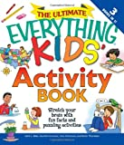 img - for The Ultimate Everything Kids' Activity Book: Stretch your brain with fun facts and puzzling activities (The Everything  Kids Series) book / textbook / text book