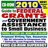 2010 Guide to Federal Grants and Government Assistance to Organizations, Small Business, and Individuals - Grants, Loans, Aid, Applications, ARRA Stimulus Act (Two CD-ROM Set)