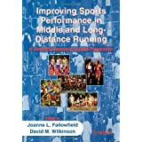Improving Sports Performance in Middle and Long-Distance Running: A Scientific Approach to Race Preparationby Joanne Fallowfield