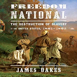 Freedom National: The Destruction of Slavery in the United States, 1861-1865 | [James Oakes]
