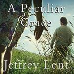 A Peculiar Grace | Jeffrey Lent