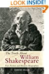 The Truth About William Shakespeare:...