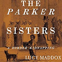 The Parker Sisters: A Border Kidnapping Audiobook by Lucy Maddox Narrated by Lia Frederick