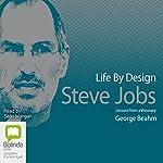 Life by Design: Steve Jobs | George Beahm
