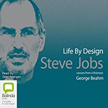 Life by Design: Steve Jobs (       UNABRIDGED) by George Beahm Narrated by Sean Mangan
