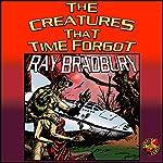 The Creatures That Time Forgot   Ray Bradbury