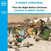 'Twas the Night Before Christmas (from the Naxos Audiobook 'A Family Christmas') Audiobook by Charles Clement Moore Narrated by John Chancer