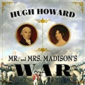 Mr and Mrs Madison's War: America's First Couple and the Second War of Independence | [Hugh Howard]
