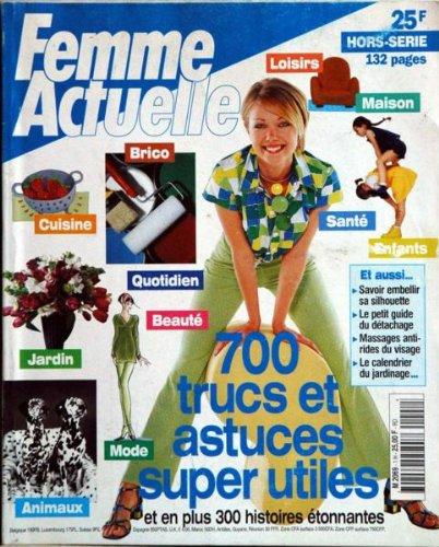 FEMME ACTUELLE [No 1] du 31/12/2099 - LOISIRS - MAISONS - SANTE - ENFANTS - BRICO - CUISINE - QUTIDIEN - JARDIN - - ANIMAUX - BEAUTE - MODE - 700 ASTUCES SUPER UTILES.