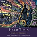 Hard Times (Dramatised)  by Charles Dickens Narrated by Steve Hodson, Tom Baker, David` Holt