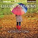Chasing Rainbows (       UNABRIDGED) by Kathleen Long Narrated by Christina Traister