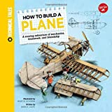 How to Build a Plane: A soaring adventure of mechanics, teamwork, and friendship (Technical Tales)