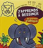 J'apprends à dessiner Les animaux d'Afrique