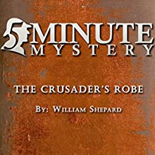 5 Minute Mystery - The Crusader's Robe Audiobook by William Shepard Narrated by Dick Hill