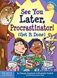 See You Later, Procrastinator!: Get it Done