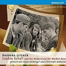 Sophie Scholl und der Widerstand der Weißen Rose Audiobook by Barbara Leisner Narrated by Katja Amberger, Christoph Jablonka