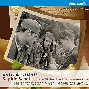 Sophie Scholl und der Widerstand der Weißen Rose Audiobook
