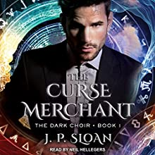 The Curse Merchant: Dark Choir Series, Book 1 Audiobook by J. P. Sloan Narrated by Neil Hellegers