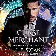 The Curse Merchant: Dark Choir Series, Book 1 Audiobook by J. P. Sloan Narrated by Neil Hellegers