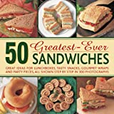 img - for 50 Greatest-Ever Sandwiches: Great Ideas for Lunchboxes, Tasty Snacks, Gourmet Wraps and Party Pieces, All Shown Step by Step in 300 Photographs book / textbook / text book