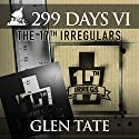 The 17th Irregulars: 299 Days, Book 6 (       UNABRIDGED) by Glen Tate Narrated by Kevin Pierce