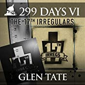 The 17th Irregulars: 299 Days, Book 6 | [Glen Tate]