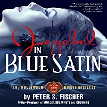 Jezebel in Blue Satin: The Hollywood Murder Mysteries, Book 1 Audiobook by Peter S Fischer Narrated by Ben Tyler