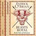 Beasts Royal: Twelve Tales of Adventure Audiobook by Patrick O'Brian Narrated by Robert Hardy
