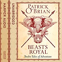 Beasts Royal: Twelve Tales of Adventure (       UNABRIDGED) by Patrick O'Brian Narrated by Robert Hardy