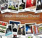 img - for I Wish I Worked There!: A Look Inside the Most Creative Spaces in Business book / textbook / text book