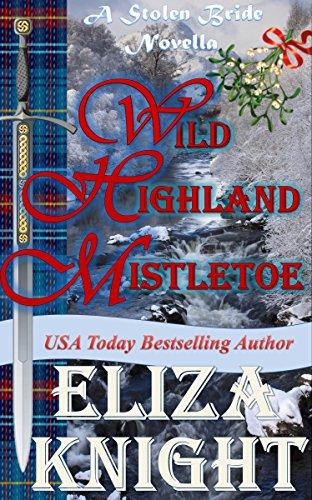 Eliza Knight - Wild Highland Mistletoe: A Stolen Bride Novella (The Stolen Bride Series)