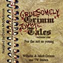 Gruesomely Grimm Zombie Tales (       UNABRIDGED) by Wilhelm Grimm, Jakob Grimm, TW Brown Narrated by Darla Middlebrook