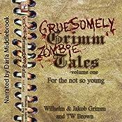 Gruesomely Grimm Zombie Tales | [Wilhelm Grimm, Jakob Grimm, TW Brown]