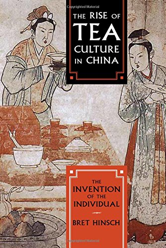 The Rise of Tea Culture in China: The Invention of the Individual (Asia/Pacific/Perspectives) by Bret Hinsch