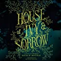 House of Ivy & Sorrow Audiobook by Natalie Whipple Narrated by Brittany Pressley