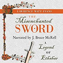 The Misenchanted Sword Audiobook by Lawrence Watt-Evans Narrated by J. Bruce McRell