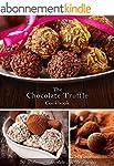 The Chocolate Truffle Cookbook: 50 De...