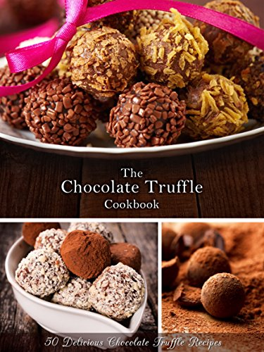 The Chocolate Truffle Cookbook: 50 Delicious Chocolate Truffle Recipes (Recipe Top 50's Book 62) by Julie Hatfield